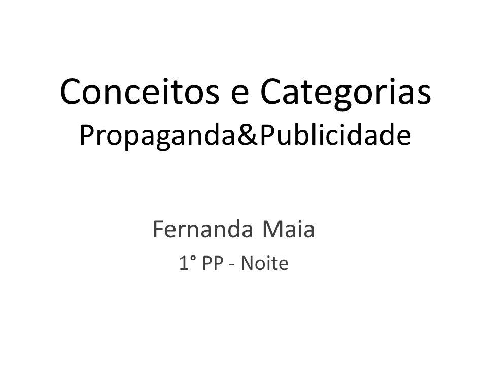 Conceitos e Categorias Propaganda&Publicidade Fernanda Maia 1° PP - Noite