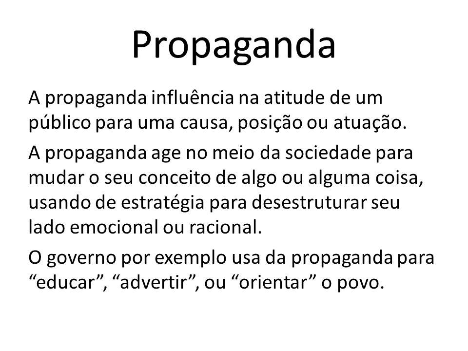 Propaganda A propaganda influência na atitude de um público para uma causa, posição ou atuação. A propaganda age no meio da sociedade para mudar o seu