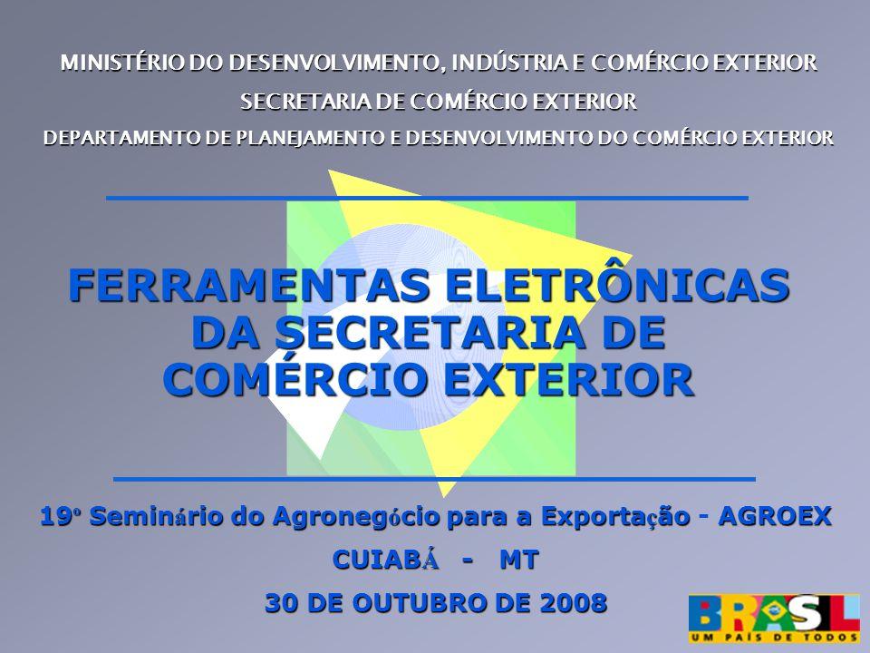 MINISTÉRIO DO DESENVOLVIMENTO, INDÚSTRIA E COMÉRCIO EXTERIOR SECRETARIA DE COMÉRCIO EXTERIOR DEPARTAMENTO DE PLANEJAMENTO E DESENVOLVIMENTO DO COMÉRCI