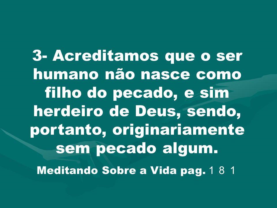 3- Acreditamos que o ser humano não nasce como filho do pecado, e sim herdeiro de Deus, sendo, portanto, originariamente sem pecado algum. Meditando S