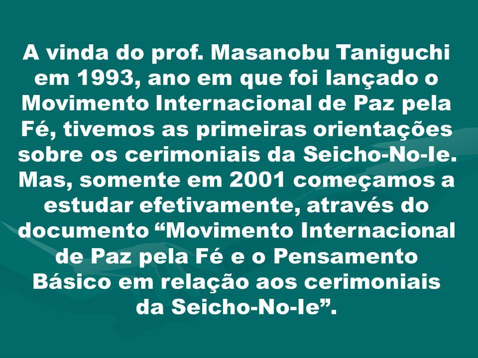 A vinda do prof. Masanobu Taniguchi em 1993, ano em que foi lançado o Movimento Internacional de Paz pela Fé, tivemos as primeiras orientações sobre o