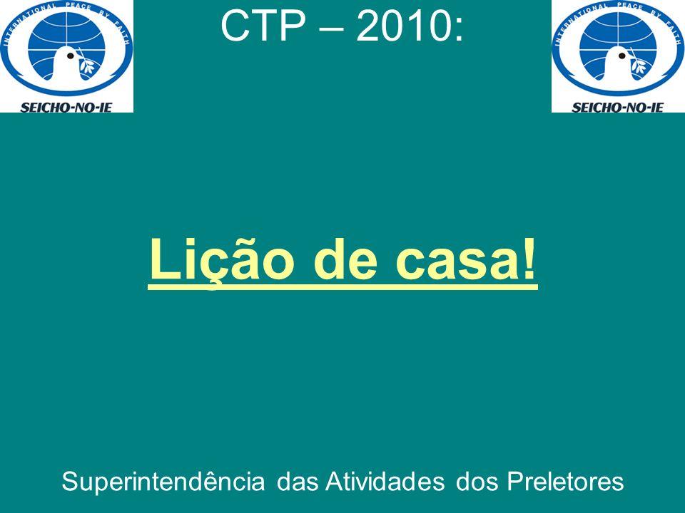 Lição de casa! CTP – 2010: Superintendência das Atividades dos Preletores