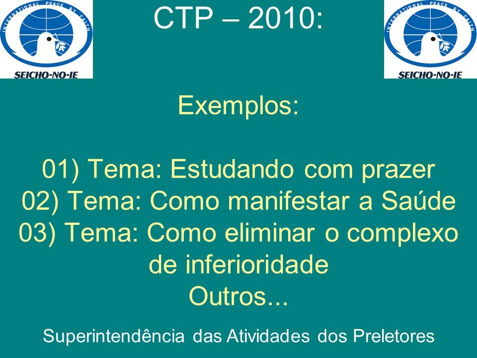 Exemplos: 01) Tema: Estudando com prazer 02) Tema: Como manifestar a Saúde 03) Tema: Como eliminar o complexo de inferioridade Outros... CTP – 2010: S