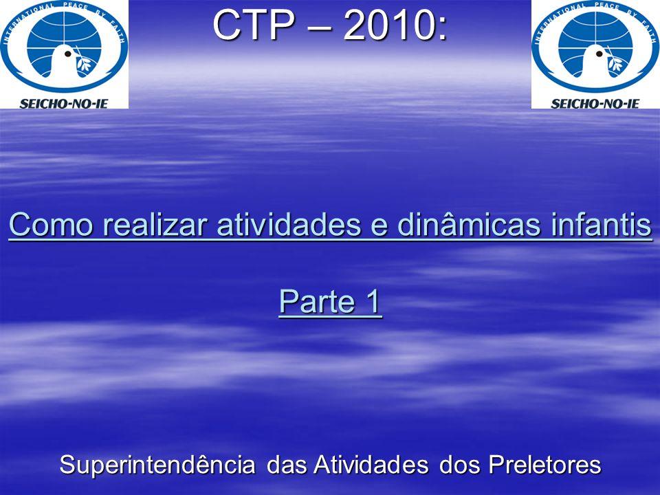 Como realizar atividades e dinâmicas infantis Parte 1 CTP – 2010: Superintendência das Atividades dos Preletores