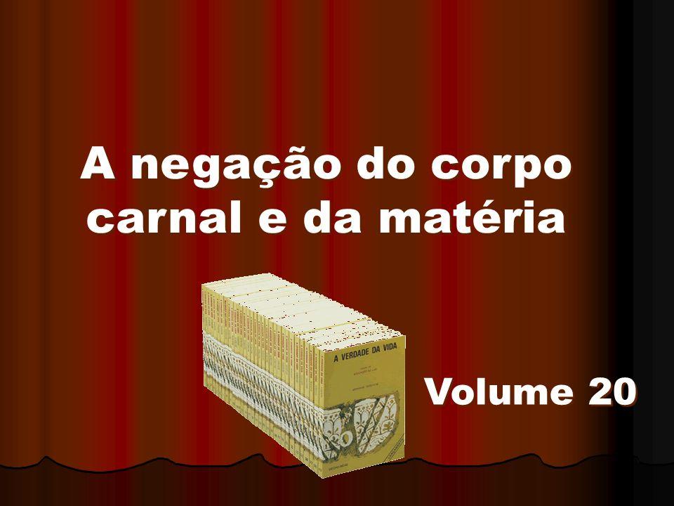 A negação do corpo carnal e da matéria Volume 20