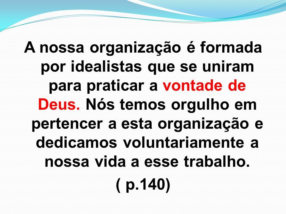 A nossa organização é formada por idealistas que se uniram para praticar a vontade de Deus. Nós temos orgulho em pertencer a esta organização e dedica