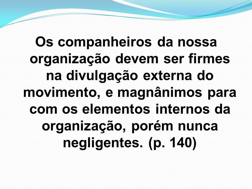 Os companheiros da nossa organização devem ser firmes na divulgação externa do movimento, e magnânimos para com os elementos internos da organização,