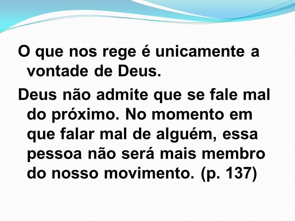 O que nos rege é unicamente a vontade de Deus. Deus não admite que se fale mal do próximo. No momento em que falar mal de alguém, essa pessoa não será