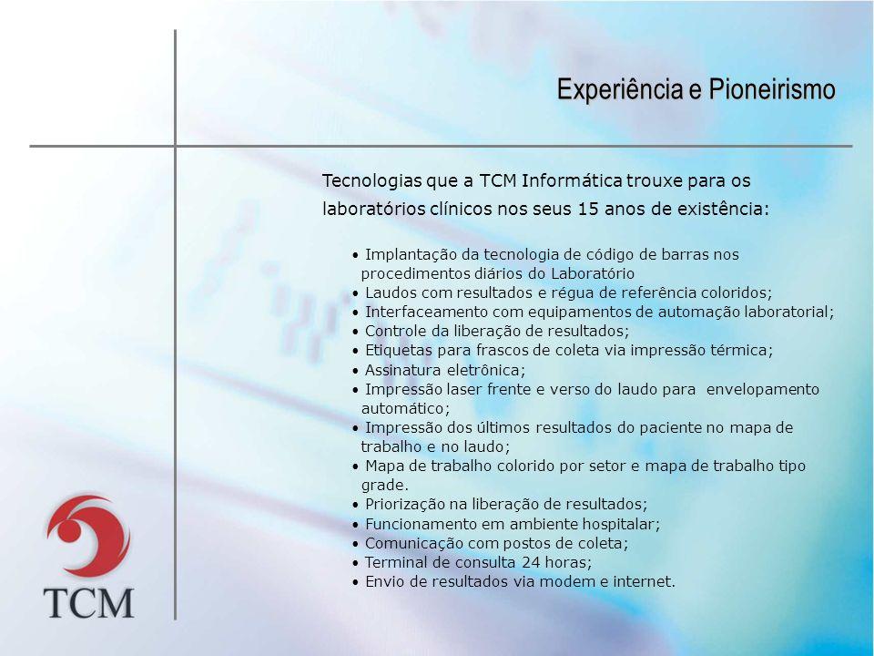 Experiência e Pioneirismo Tecnologias que a TCM Informática trouxe para os laboratórios clínicos nos seus 15 anos de existência: Implantação da tecnol