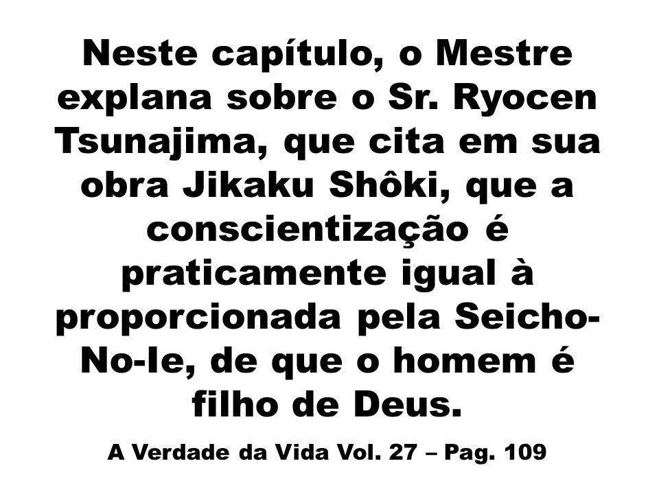 Neste capítulo, o Mestre explana sobre o Sr. Ryocen Tsunajima, que cita em sua obra Jikaku Shôki, que a conscientização é praticamente igual à proporc