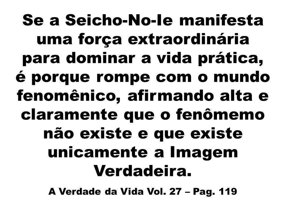 Se a Seicho-No-Ie manifesta uma força extraordinária para dominar a vida prática, é porque rompe com o mundo fenomênico, afirmando alta e claramente q