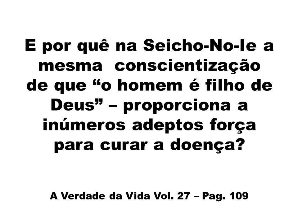E por quê na Seicho-No-Ie a mesma conscientização de que o homem é filho de Deus – proporciona a inúmeros adeptos força para curar a doença? A Verdade