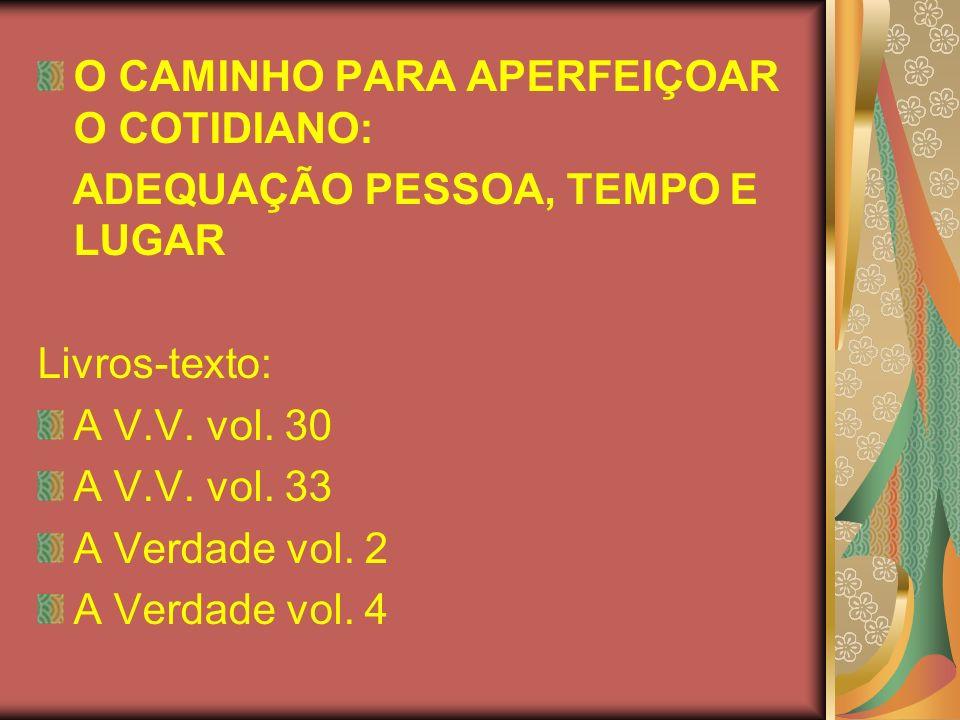 O CAMINHO PARA APERFEIÇOAR O COTIDIANO: ADEQUAÇÃO PESSOA, TEMPO E LUGAR Livros-texto: A V.V. vol. 30 A V.V. vol. 33 A Verdade vol. 2 A Verdade vol. 4