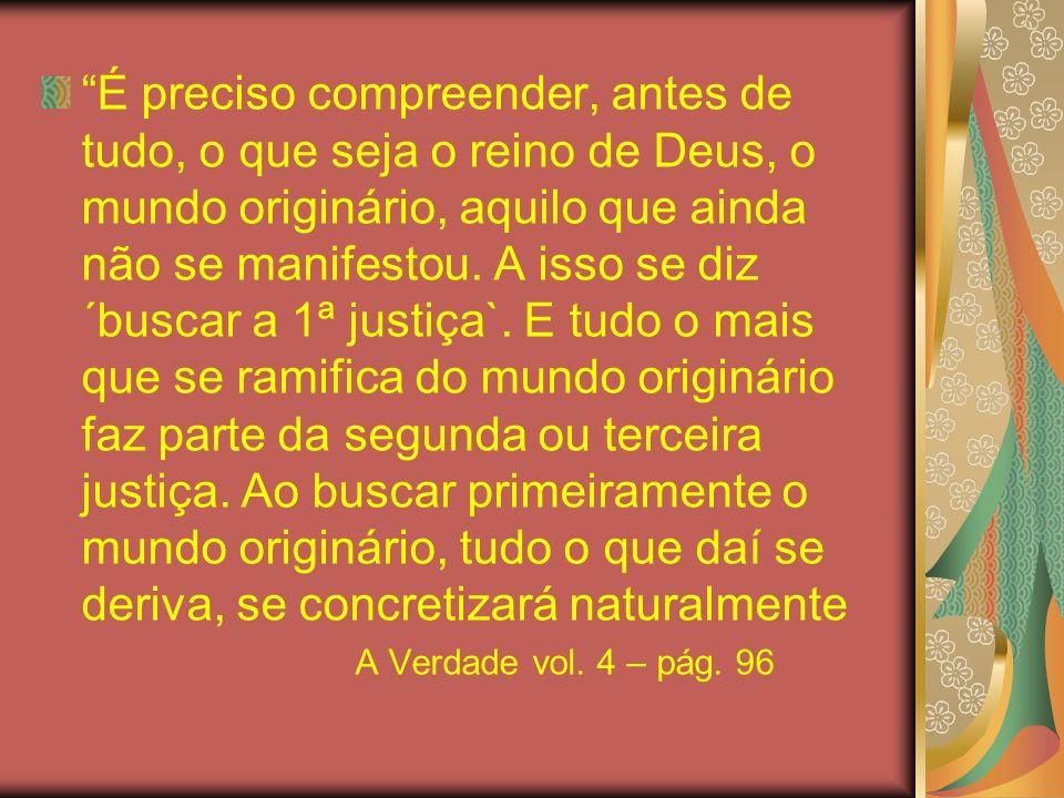 É preciso compreender, antes de tudo, o que seja o reino de Deus, o mundo originário, aquilo que ainda não se manifestou. A isso se diz ´buscar a 1ª j