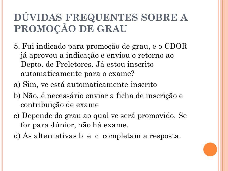DÚVIDAS FREQUENTES SOBRE A PROMOÇÃO DE GRAU 5. Fui indicado para promoção de grau, e o CDOR já aprovou a indicação e enviou o retorno ao Depto. de Pre