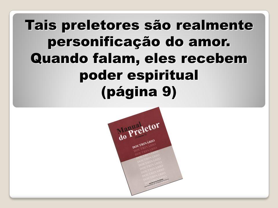 Tais preletores são realmente personificação do amor. Quando falam, eles recebem poder espiritual (página 9)