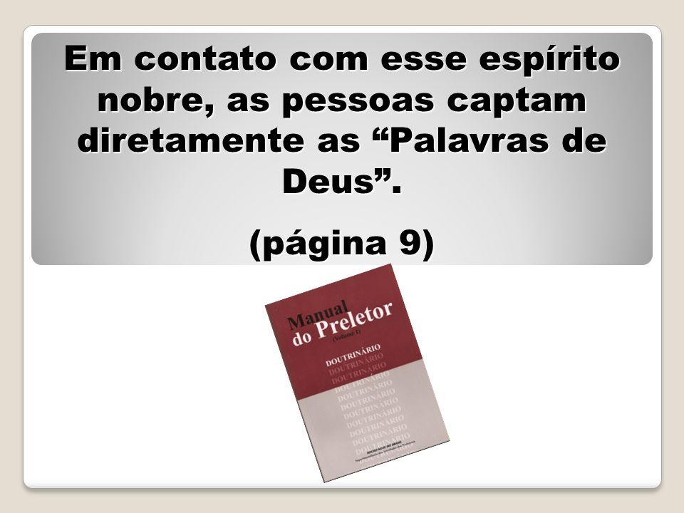 Em contato com esse espírito nobre, as pessoas captam diretamente as Palavras de Deus. (página 9)