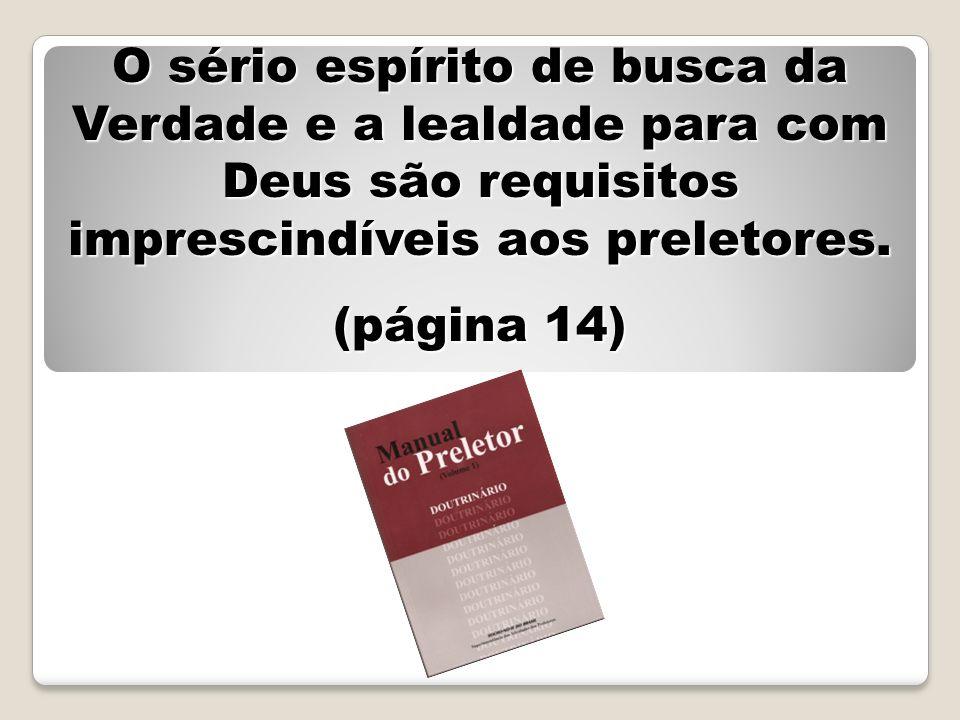 O sério espírito de busca da Verdade e a lealdade para com Deus são requisitos imprescindíveis aos preletores. (página 14)
