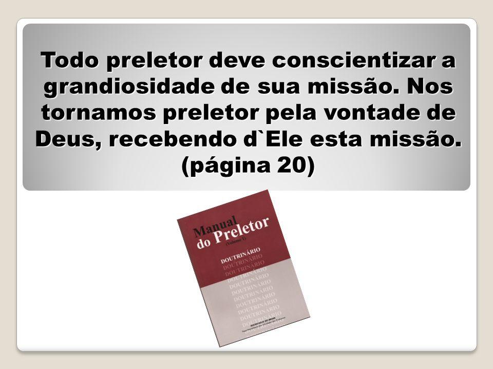 Todo preletor deve conscientizar a grandiosidade de sua missão. Nos tornamos preletor pela vontade de Deus, recebendo d`Ele esta missão. (página 20)