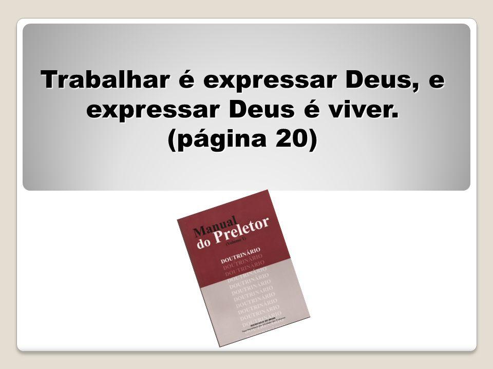 Trabalhar é expressar Deus, e expressar Deus é viver. (página 20)