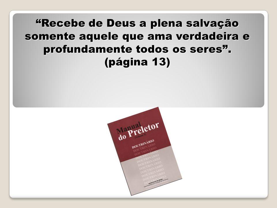 Recebe de Deus a plena salvação somente aquele que ama verdadeira e profundamente todos os seres. (página 13)