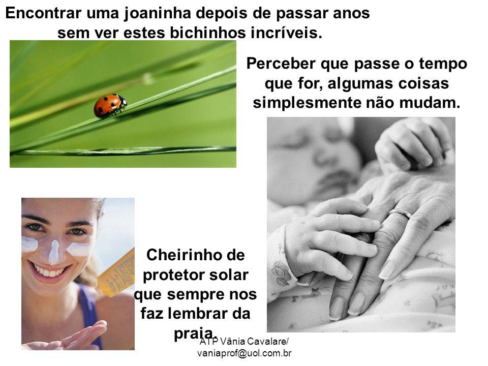 ATP Vânia Cavalare/ vaniaprof@uol.com.br Encontrar uma joaninha depois de passar anos sem ver estes bichinhos incríveis. Perceber que passe o tempo qu