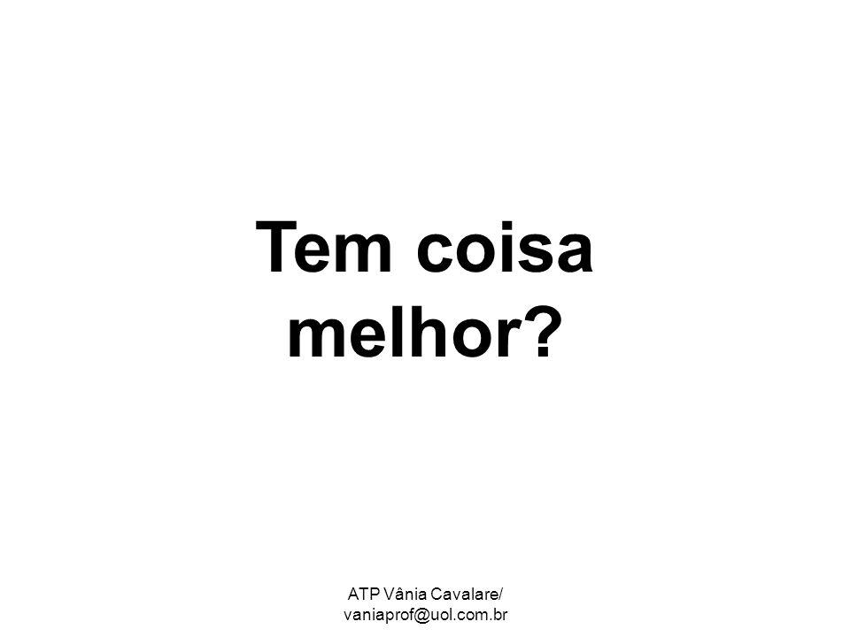 ATP Vânia Cavalare/ vaniaprof@uol.com.br Se apaixonar pela pessoa certa e ser correspondido.