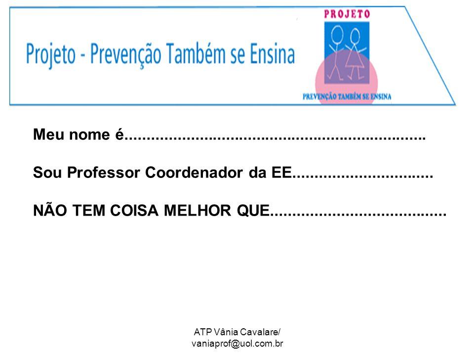 Meu nome é..................................................................... Sou Professor Coordenador da EE................................ NÃO TE