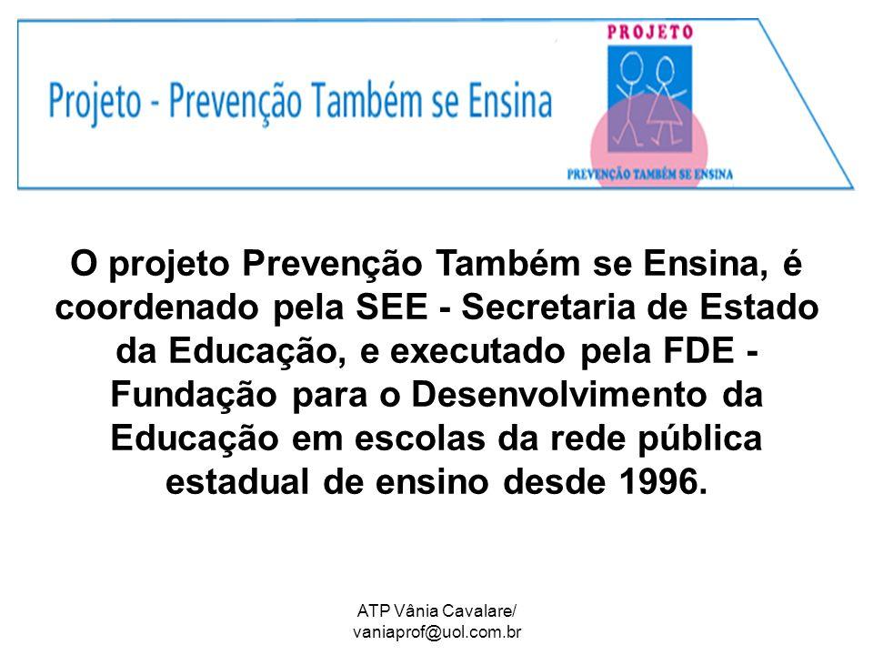 O projeto Prevenção Também se Ensina, é coordenado pela SEE - Secretaria de Estado da Educação, e executado pela FDE - Fundação para o Desenvolvimento