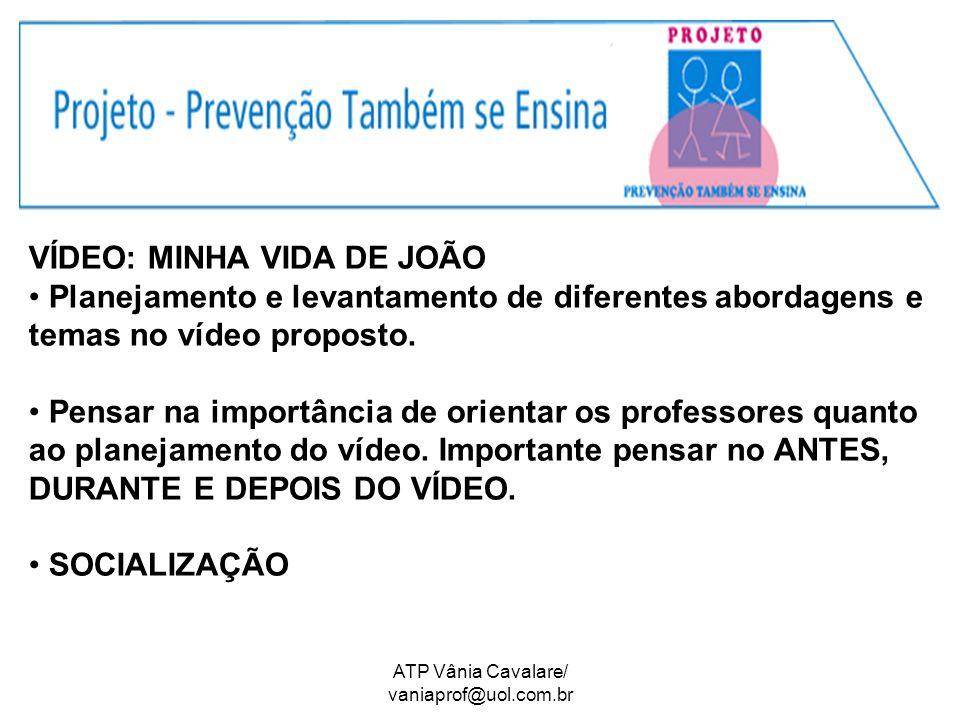 VÍDEO: MINHA VIDA DE JOÃO Planejamento e levantamento de diferentes abordagens e temas no vídeo proposto. Pensar na importância de orientar os profess