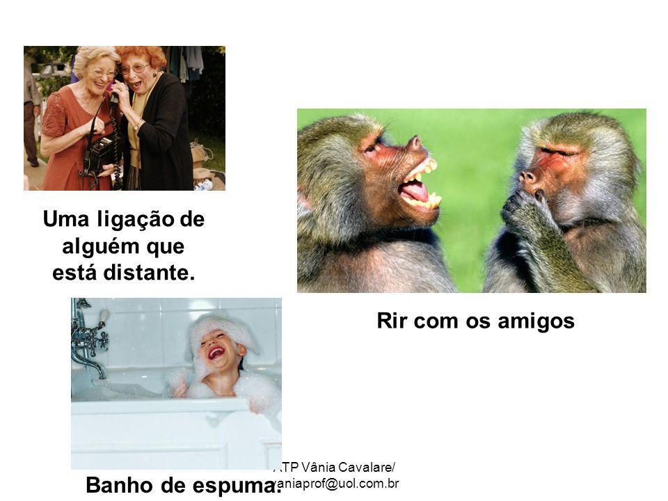 ATP Vânia Cavalare/ vaniaprof@uol.com.br Rir com os amigos Banho de espuma.
