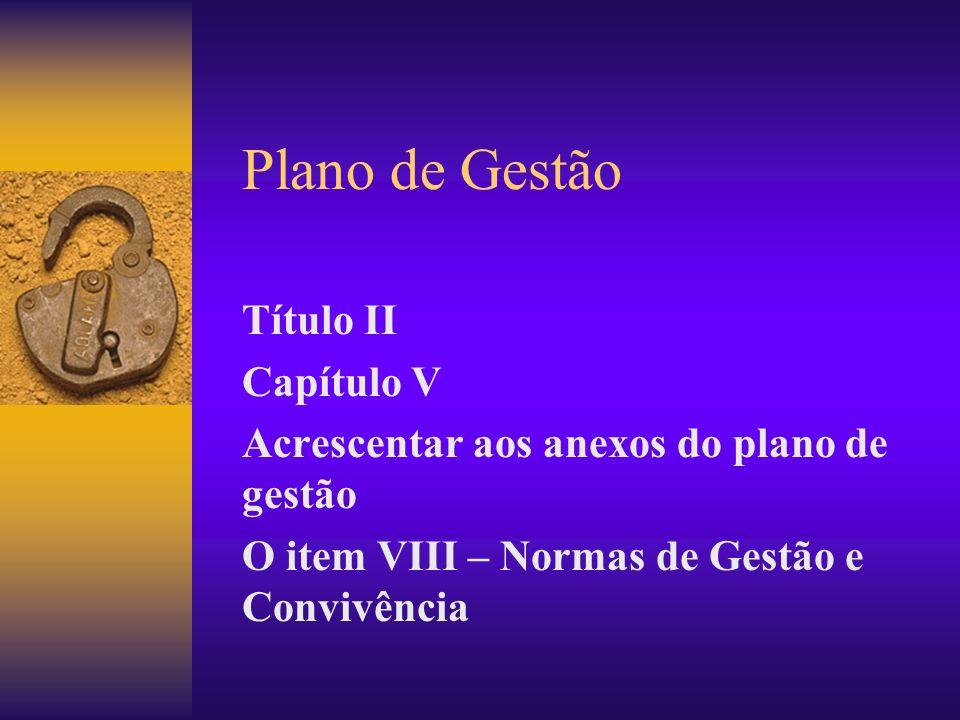Plano de Gestão Título II Capítulo V Acrescentar aos anexos do plano de gestão O item VIII – Normas de Gestão e Convivência