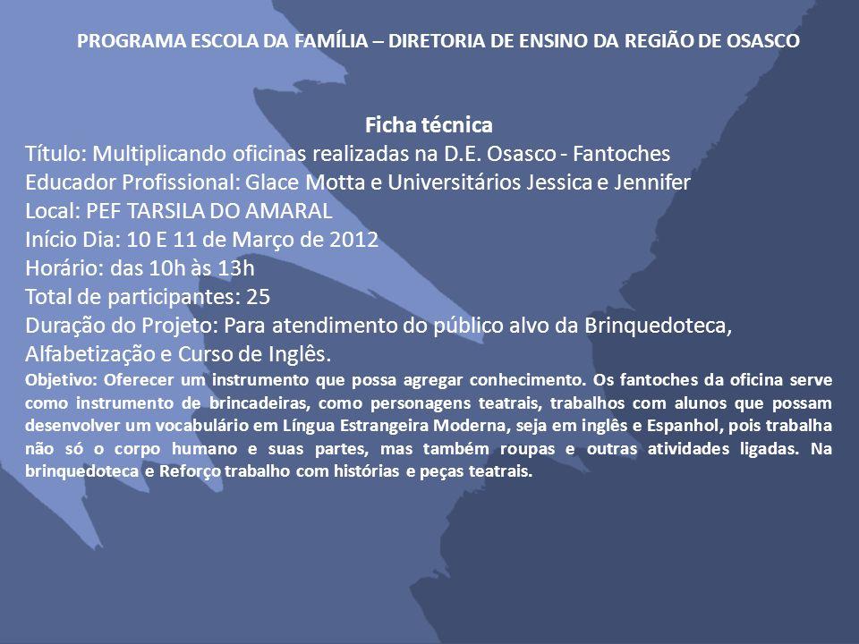 PROGRAMA ESCOLA DA FAMÍLIA – DIRETORIA DE ENSINO DA REGIÃO DE OSASCO Ficha técnica Título: Multiplicando oficinas realizadas na D.E. Osasco - Fantoche