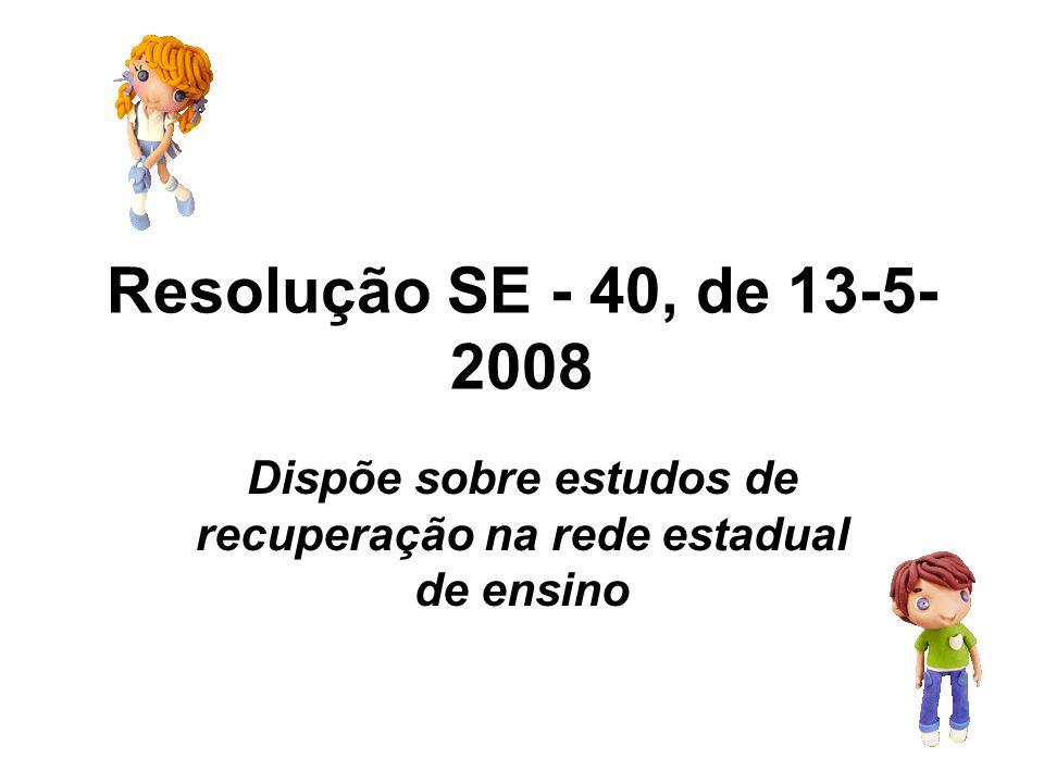 Resolução SE - 40, de 13-5- 2008 Dispõe sobre estudos de recuperação na rede estadual de ensino