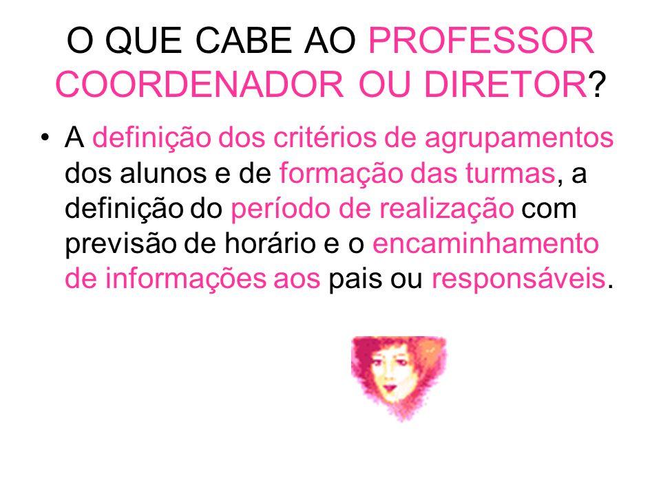 O QUE CABE AO PROFESSOR COORDENADOR OU DIRETOR.