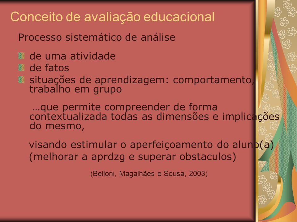 Conceito de avaliação educacional Processo sistemático de análise de uma atividade de fatos situações de aprendizagem: comportamento, trabalho em grup