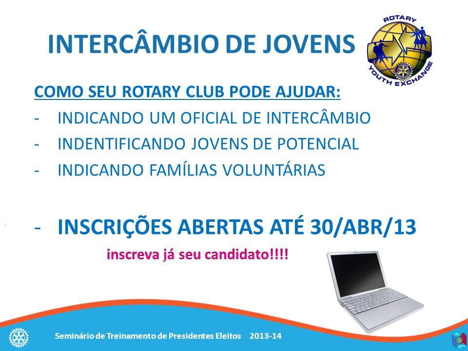 Seminário de Treinamento de Presidentes Eleitos 2013-14 INTERCÂMBIO DE JOVENS