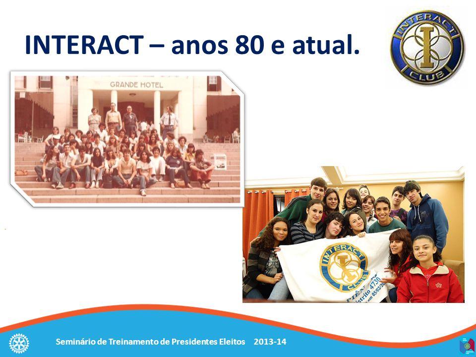 Seminário de Treinamento de Presidentes Eleitos 2013-14 INTERACT – anos 80 e atual.