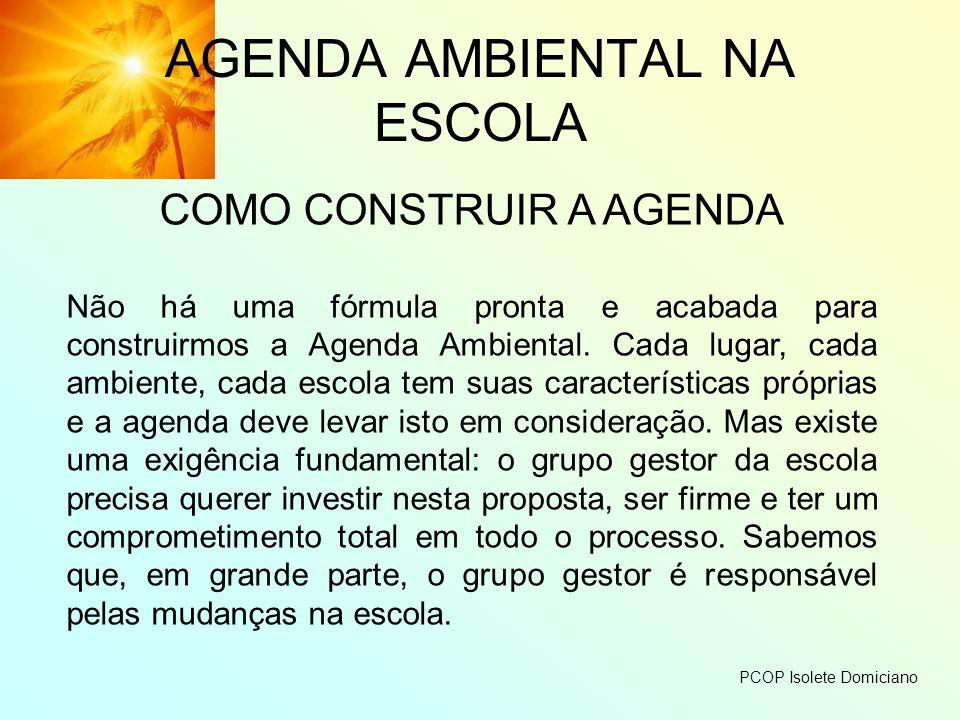 AGENDA AMBIENTAL NA ESCOLA COMO CONSTRUIR A AGENDA Não há uma fórmula pronta e acabada para construirmos a Agenda Ambiental. Cada lugar, cada ambiente