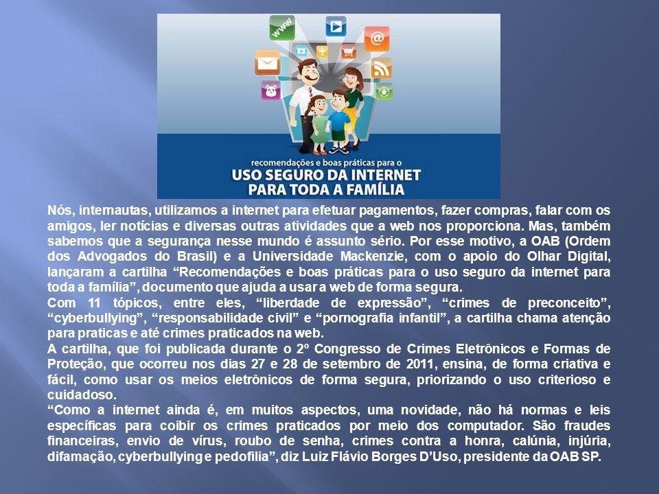 Nós, internautas, utilizamos a internet para efetuar pagamentos, fazer compras, falar com os amigos, ler notícias e diversas outras atividades que a w