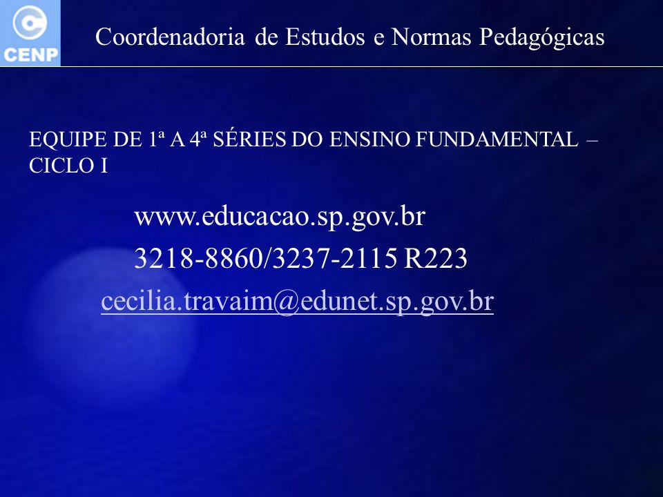 Coordenadoria de Estudos e Normas Pedagógicas EQUIPE DE 1ª A 4ª SÉRIES DO ENSINO FUNDAMENTAL – CICLO I www.educacao.sp.gov.br 3218-8860/3237-2115 R223