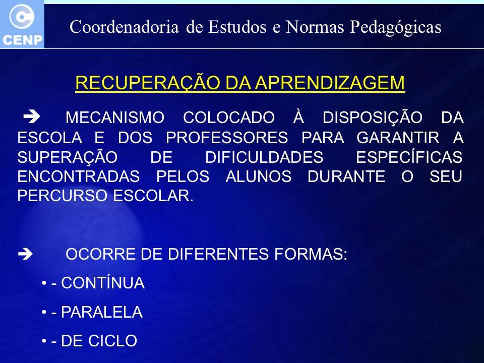 Coordenadoria de Estudos e Normas Pedagógicas RECUPERAÇÃO DA APRENDIZAGEM MECANISMO COLOCADO À DISPOSIÇÃO DA ESCOLA E DOS PROFESSORES PARA GARANTIR A SUPERAÇÃO DE DIFICULDADES ESPECÍFICAS ENCONTRADAS PELOS ALUNOS DURANTE O SEU PERCURSO ESCOLAR.