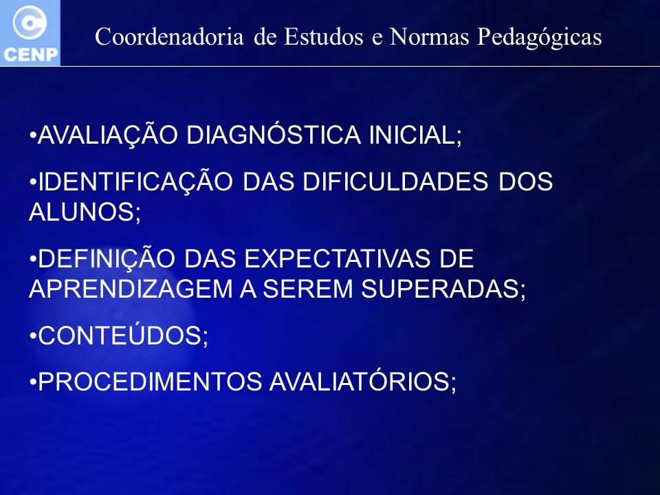 Coordenadoria de Estudos e Normas Pedagógicas AVALIAÇÃO DIAGNÓSTICA INICIAL; IDENTIFICAÇÃO DAS DIFICULDADES DOS ALUNOS; DEFINIÇÃO DAS EXPECTATIVAS DE APRENDIZAGEM A SEREM SUPERADAS; CONTEÚDOS; PROCEDIMENTOS AVALIATÓRIOS;