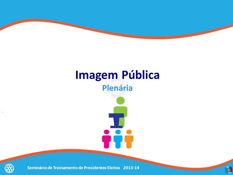 Seminário de Treinamento de Presidentes Eleitos 2013-14 Objetivos Identificar os passos necessários à organização de campanha de imagem pública.