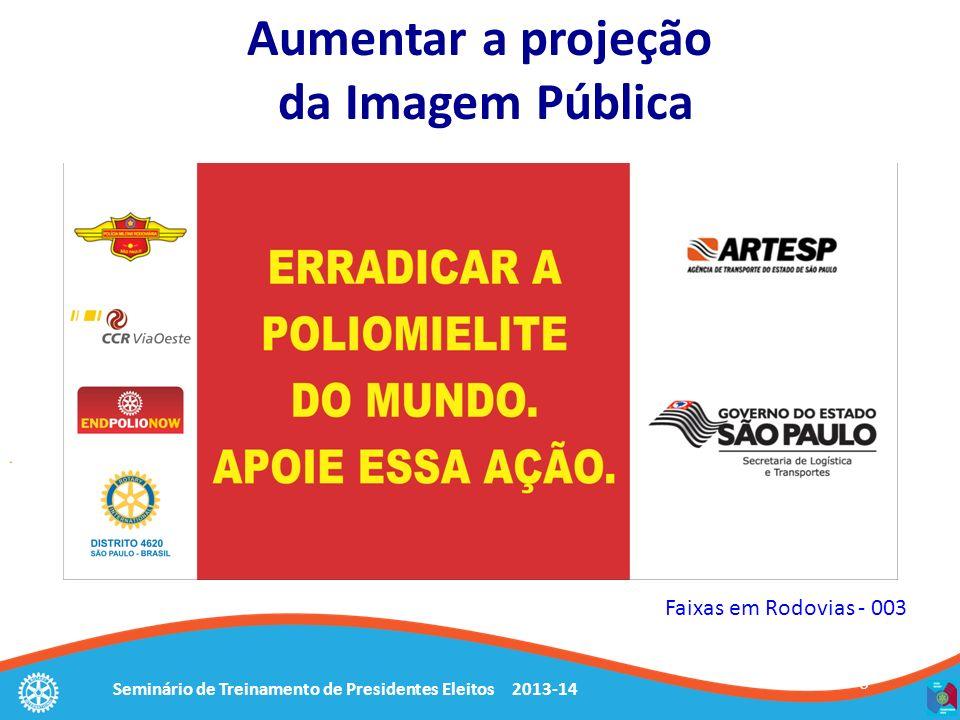 Seminário de Treinamento de Presidentes Eleitos 2013-14 Faixas em Rodovias - 003 6 Aumentar a projeção da Imagem Pública