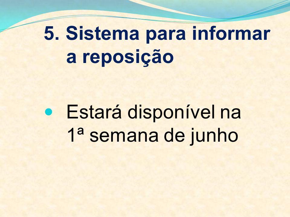 5. Sistema para informar a reposição Estará disponível na 1ª semana de junho