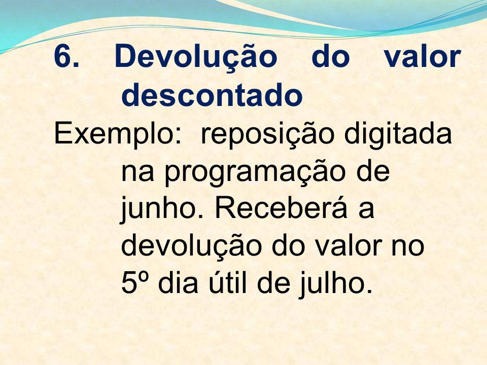 6. Devolução do valor descontado Exemplo: reposição digitada na programação de junho.