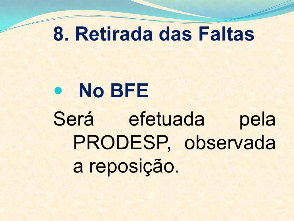 8. Retirada das Faltas No BFE Será efetuada pela PRODESP, observada a reposição.