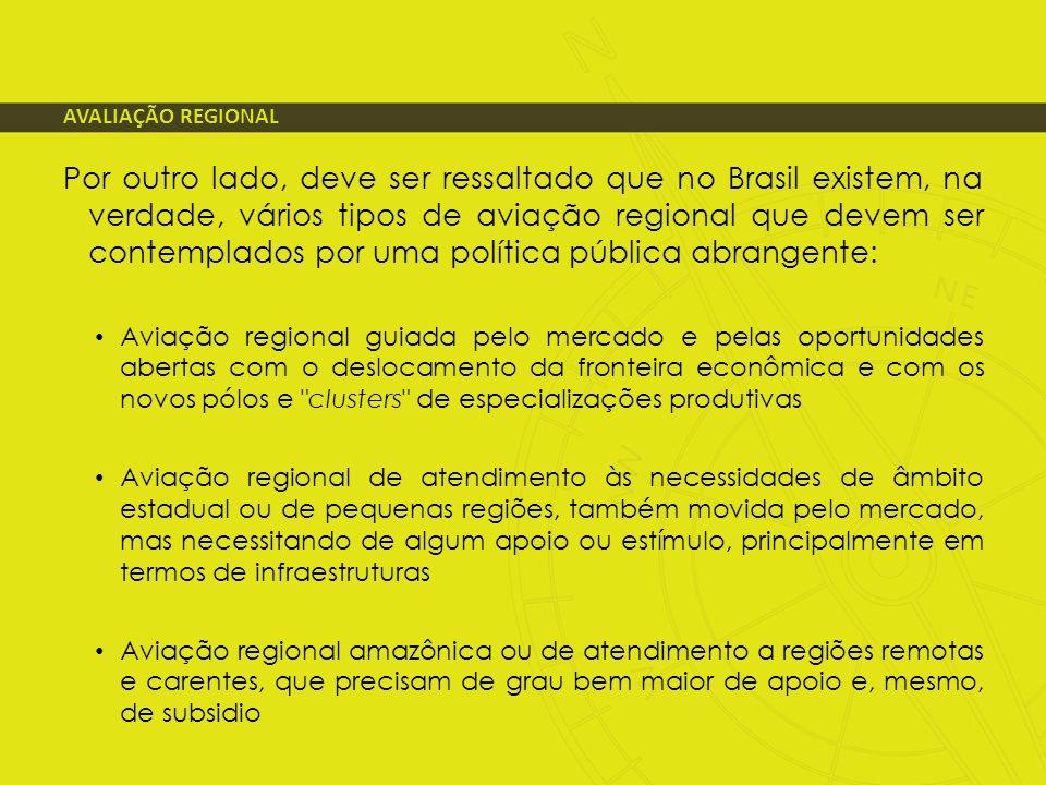 AVALIAÇÃO REGIONAL Por outro lado, deve ser ressaltado que no Brasil existem, na verdade, vários tipos de aviação regional que devem ser contemplados