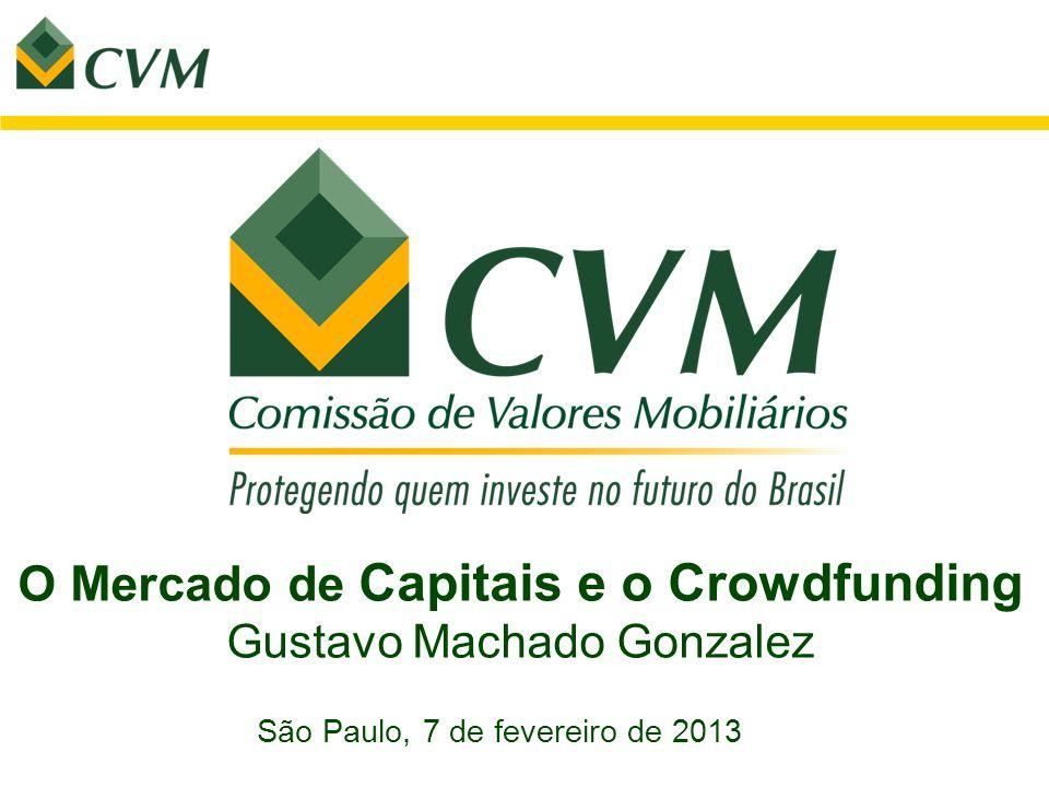 São Paulo, 7 de fevereiro de 2013 O Mercado de Capitais e o Crowdfunding Gustavo Machado Gonzalez
